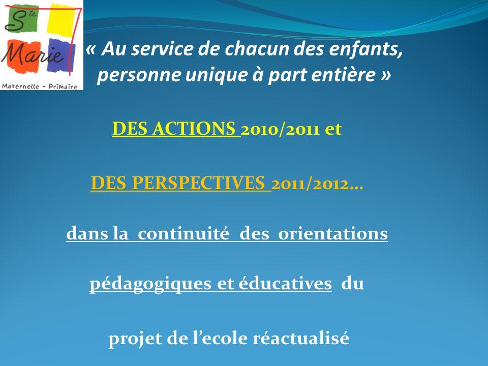 « Au service de chacun des enfants, personne unique à part entière » DES ACTIONS 2010/2011 et DES PERSPECTIVES 2011/2012… dans la continuité des orien