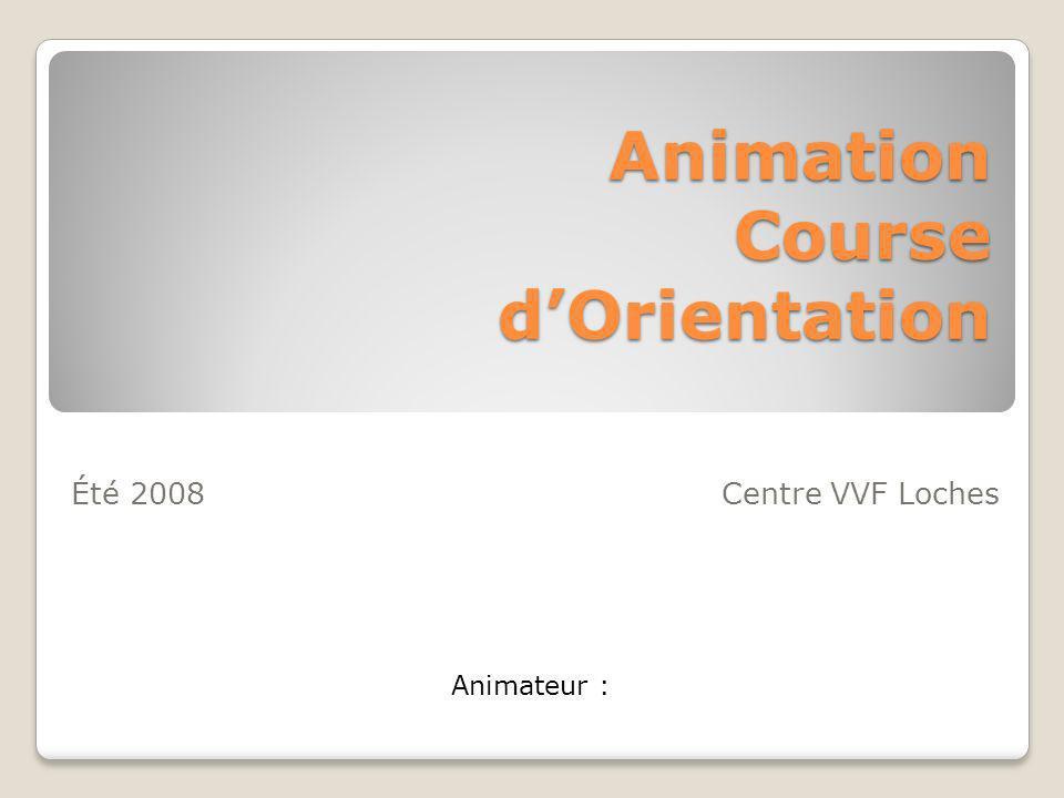 Animation Course dOrientation Été 2008Centre VVF Loches Animateur :