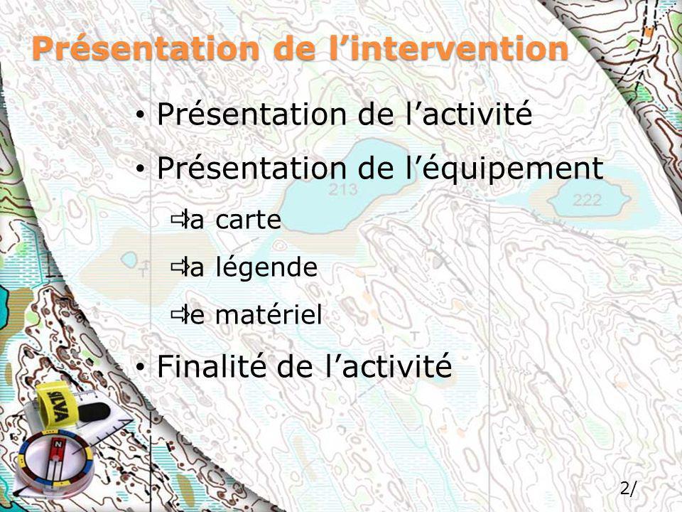 2/ Présentation de lintervention Présentation de lactivité Présentation de léquipement la carte la légende le matériel Finalité de lactivité