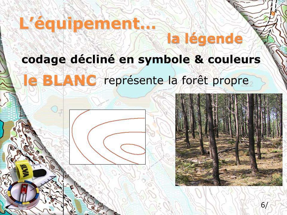 6/ Léquipement… codage décliné en symbole & couleurs la légende le BLANC représente la forêt propre