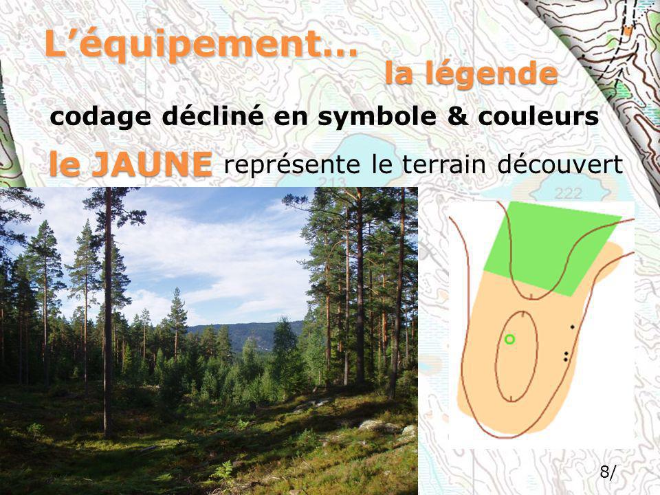 8/ Léquipement… codage décliné en symbole & couleurs la légende le JAUNE représente le terrain découvert