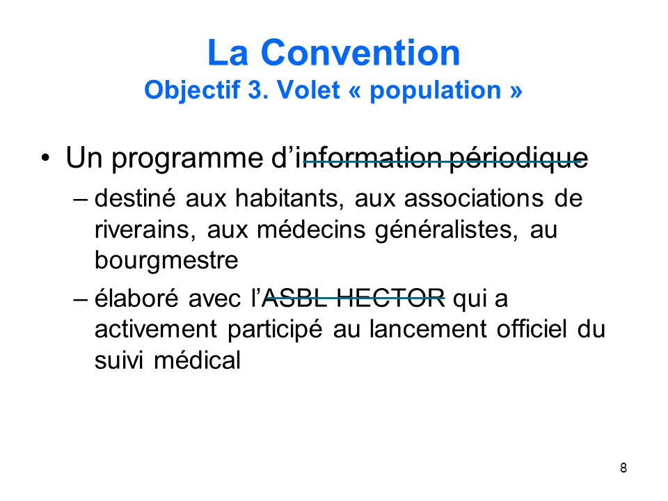 8 La Convention Objectif 3. Volet « population » Un programme dinformation périodique –destiné aux habitants, aux associations de riverains, aux médec