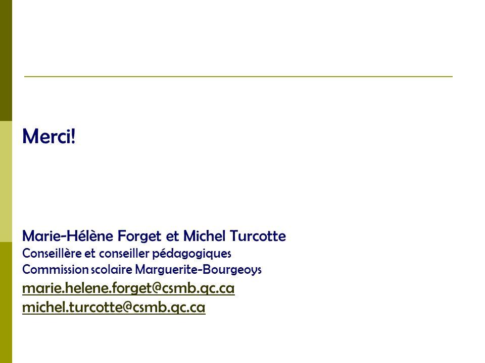 Merci! Marie-Hélène Forget et Michel Turcotte Conseillère et conseiller pédagogiques Commission scolaire Marguerite-Bourgeoys marie.helene.forget@csmb