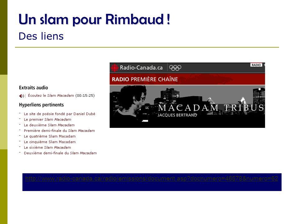 http://camanqueamaculture.telequebec.tv/capsule.php?id=84 http://www.radio-canada.ca/radio/christiane/modele-document.asp?docnumero=44153&numero=1880 Un slam pour Rimbaud .