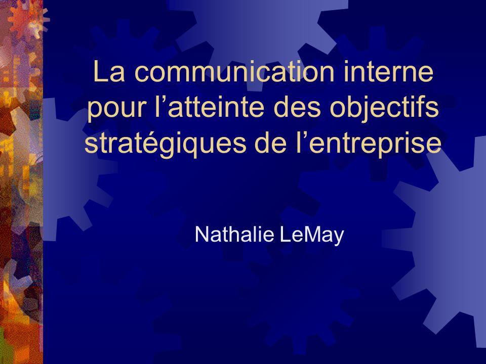 La communication interne pour latteinte des objectifs stratégiques de lentreprise Nathalie LeMay