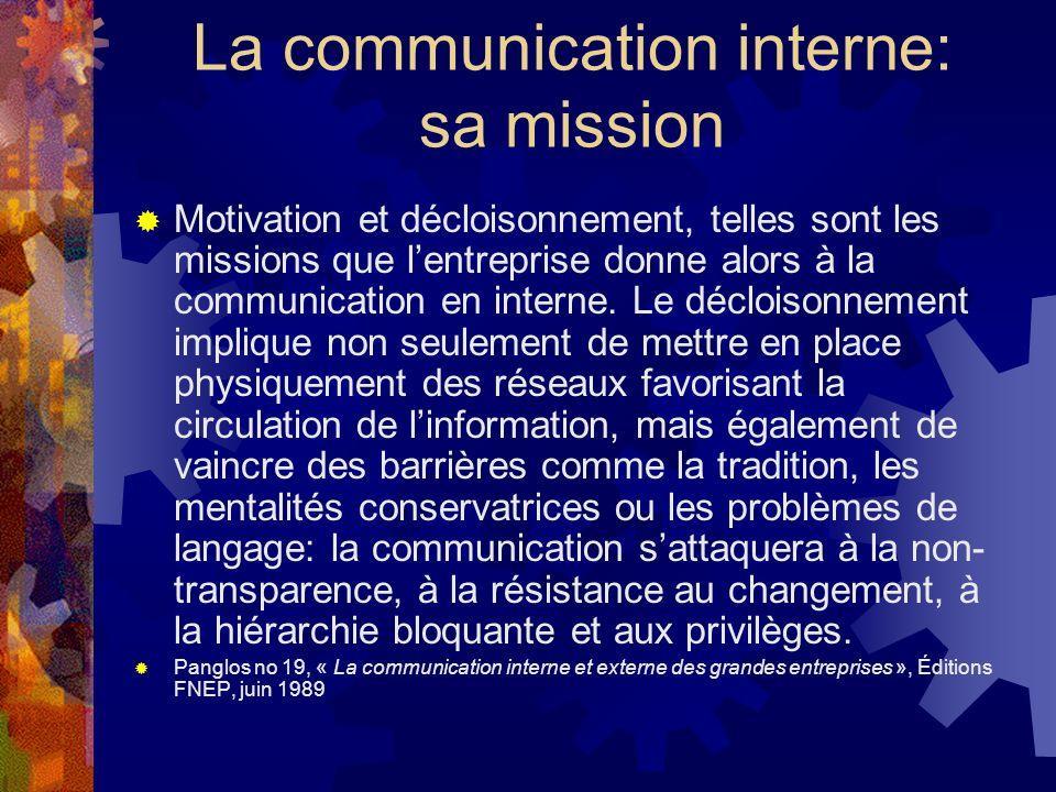 La communication interne: sa mission Motivation et décloisonnement, telles sont les missions que lentreprise donne alors à la communication en interne.