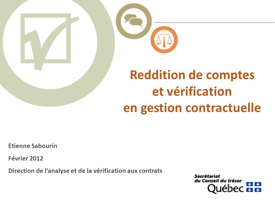 Reddition de comptes et vérification en gestion contractuelle Etienne Sabourin Février 2012 Direction de lanalyse et de la vérification aux contrats