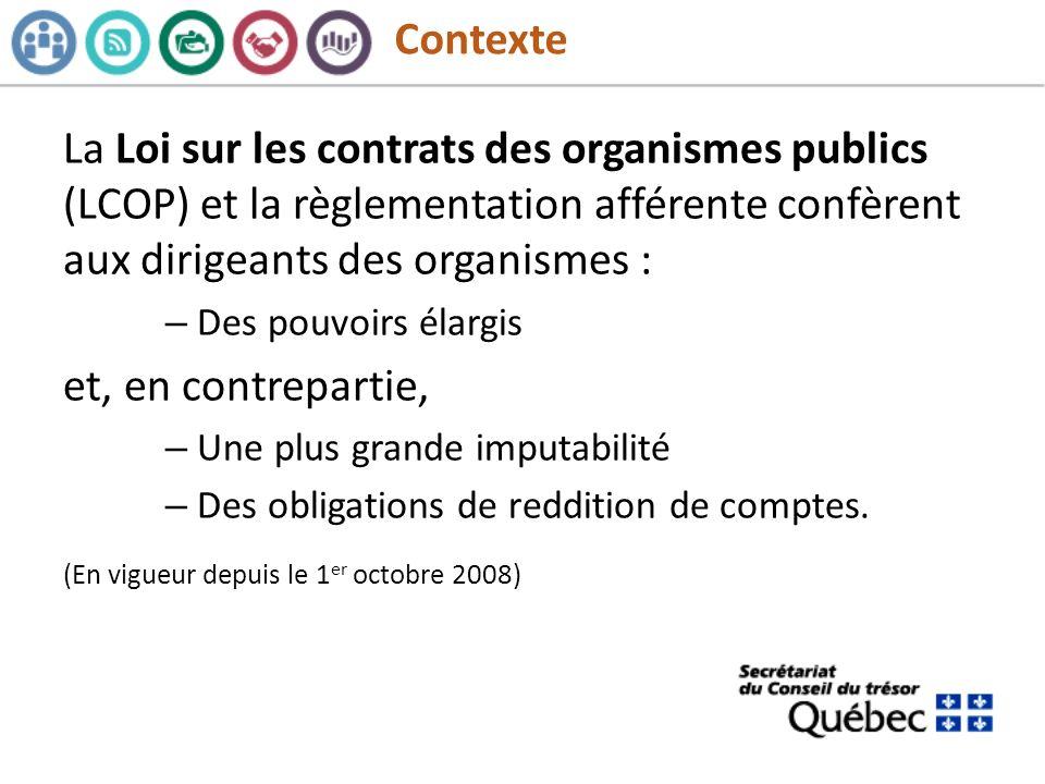 Contexte La Loi sur les contrats des organismes publics (LCOP) et la règlementation afférente confèrent aux dirigeants des organismes : – Des pouvoirs