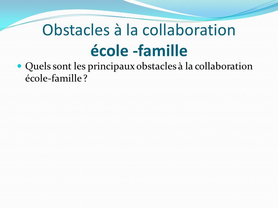 Obstacles à la collaboration école -famille Quels sont les principaux obstacles à la collaboration école-famille ?