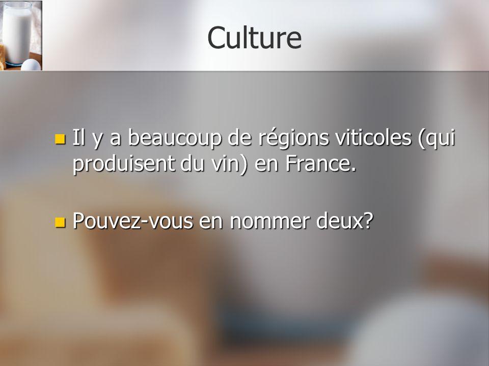 Culture Il y a beaucoup de régions viticoles (qui produisent du vin) en France.