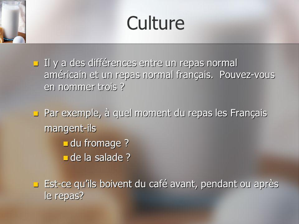 Culture Il y a des différences entre un repas normal américain et un repas normal français.