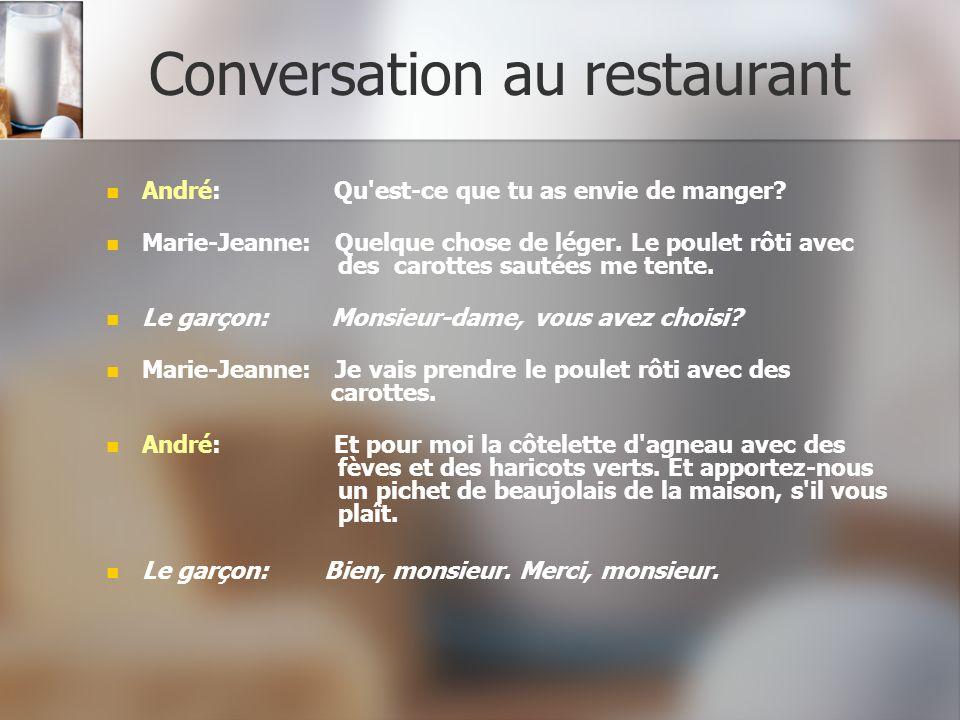 Conversation au restaurant André: Qu est-ce que tu as envie de manger.
