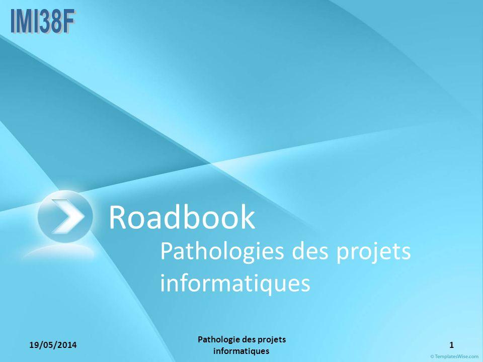 19/05/2014 Pathologie des projets informatiques 1 Roadbook Pathologies des projets informatiques