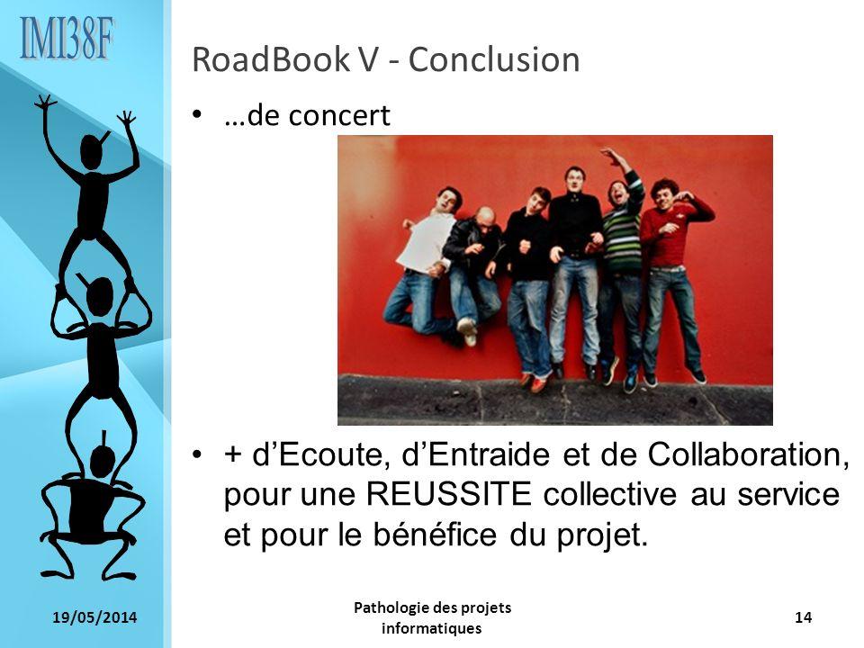 19/05/2014 Pathologie des projets informatiques 14 RoadBook V - Conclusion …de concert + dEcoute, dEntraide et de Collaboration, pour une REUSSITE col