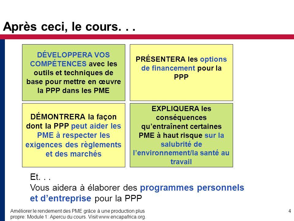 Améliorer le rendement des PME grâce à une production plus propre: Module 1: Apercu du cours. Visit www.encapafrica.org. 4 Après ceci, le cours... DÉV