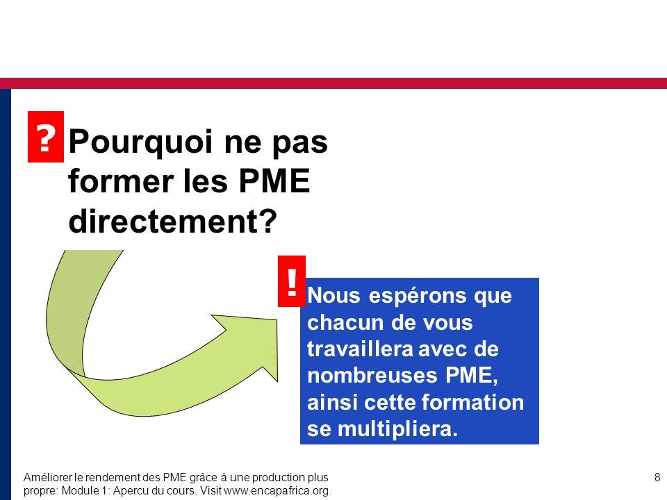 Améliorer le rendement des PME grâce à une production plus propre: Module 1: Apercu du cours. Visit www.encapafrica.org. 8 Nous espérons que chacun de