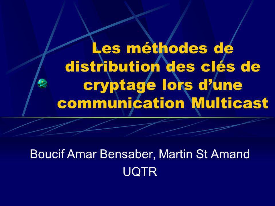 Les méthodes de distribution des clés de cryptage lors dune communication Multicast Boucif Amar Bensaber, Martin St Amand UQTR