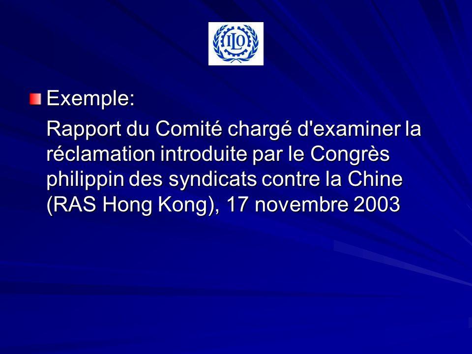 Exemple: Rapport du Comité chargé d examiner la réclamation introduite par le Congrès philippin des syndicats contre la Chine (RAS Hong Kong), 17 novembre 2003