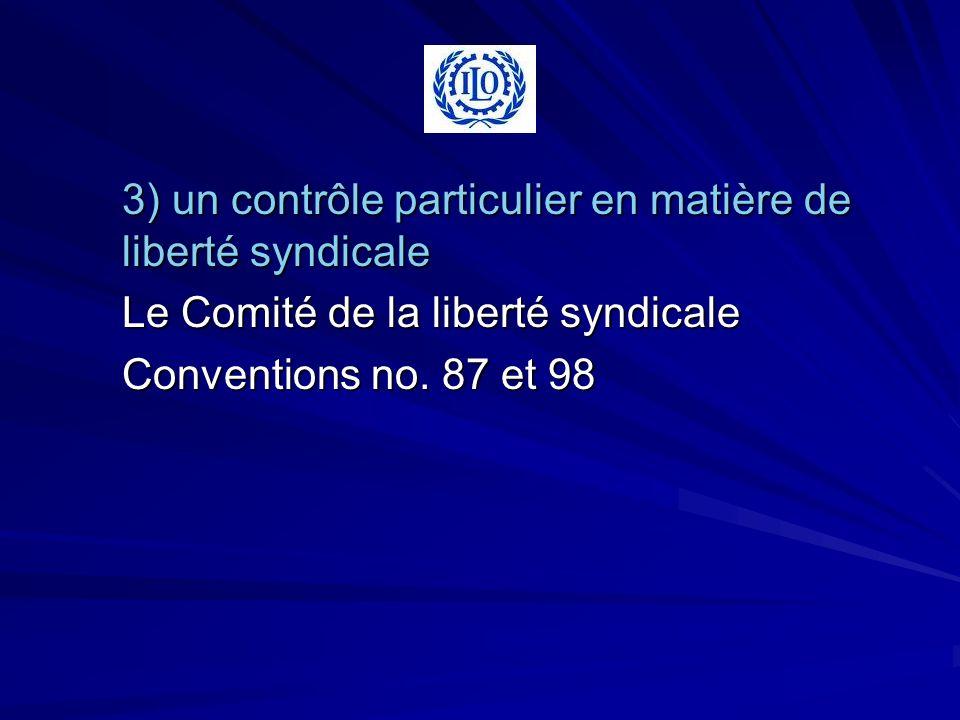 3) un contrôle particulier en matière de liberté syndicale Le Comité de la liberté syndicale Conventions no.