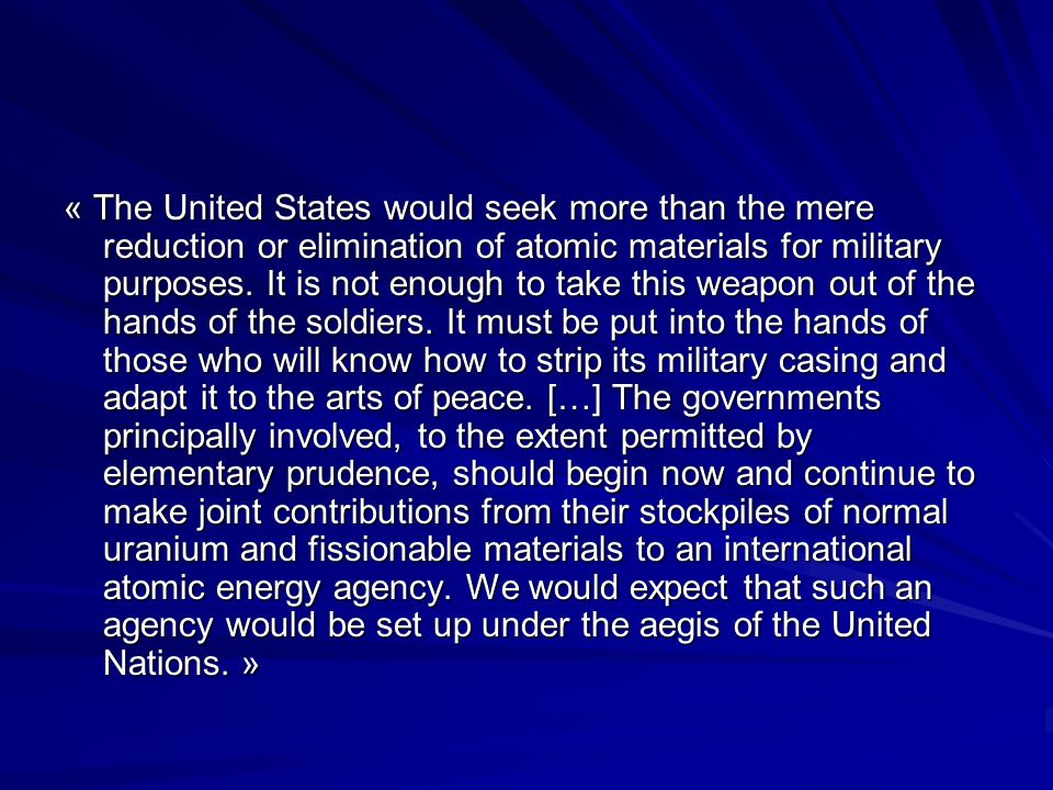« The United States would seek more than the mere reduction or elimination of atomic materials for military purposes.
