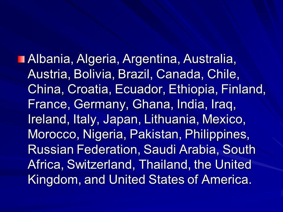 Albania, Algeria, Argentina, Australia, Austria, Bolivia, Brazil, Canada, Chile, China, Croatia, Ecuador, Ethiopia, Finland, France, Germany, Ghana, India, Iraq, Ireland, Italy, Japan, Lithuania, Mexico, Morocco, Nigeria, Pakistan, Philippines, Russian Federation, Saudi Arabia, South Africa, Switzerland, Thailand, the United Kingdom, and United States of America.