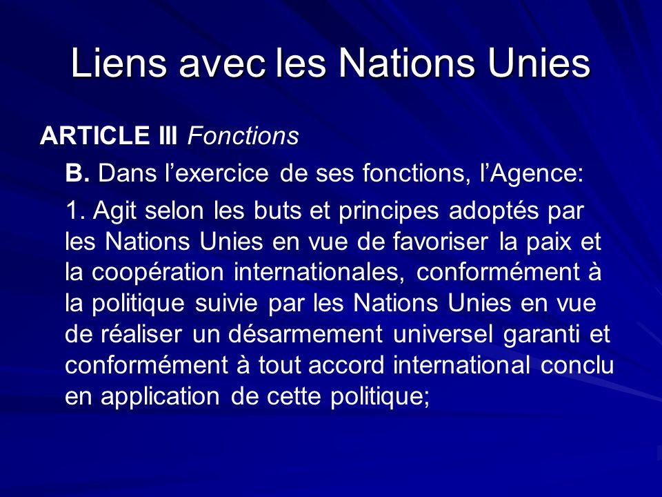 Liens avec les Nations Unies ARTICLE III Fonctions B. Dans lexercice de ses fonctions, lAgence: 1. Agit selon les buts et principes adoptés par les Na