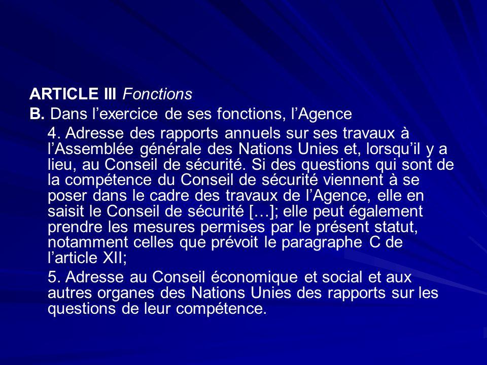 ARTICLE III Fonctions B. Dans lexercice de ses fonctions, lAgence 4. Adresse des rapports annuels sur ses travaux à lAssemblée générale des Nations Un