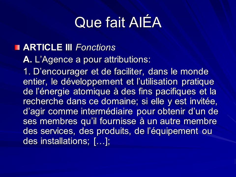 Que fait AIÉA ARTICLE III Fonctions A. LAgence a pour attributions: 1. Dencourager et de faciliter, dans le monde entier, le développement et lutilisa