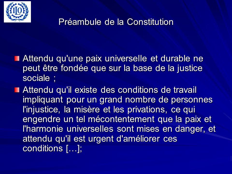 Préambule de la Constitution Attendu qu'une paix universelle et durable ne peut être fondée que sur la base de la justice sociale ; Attendu qu'il exis