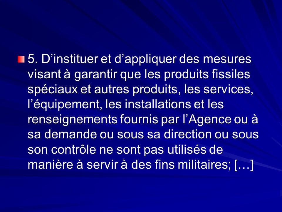 5. Dinstituer et dappliquer des mesures visant à garantir que les produits fissiles spéciaux et autres produits, les services, léquipement, les instal