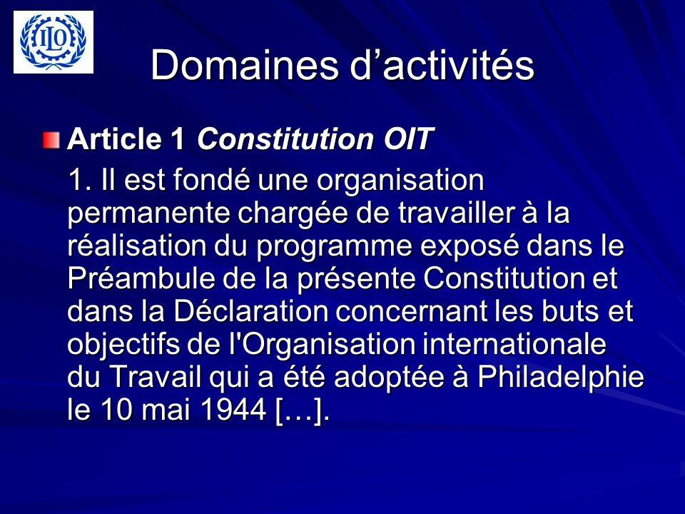 Domaines dactivités Article 1 Constitution OIT 1. Il est fondé une organisation permanente chargée de travailler à la réalisation du programme exposé