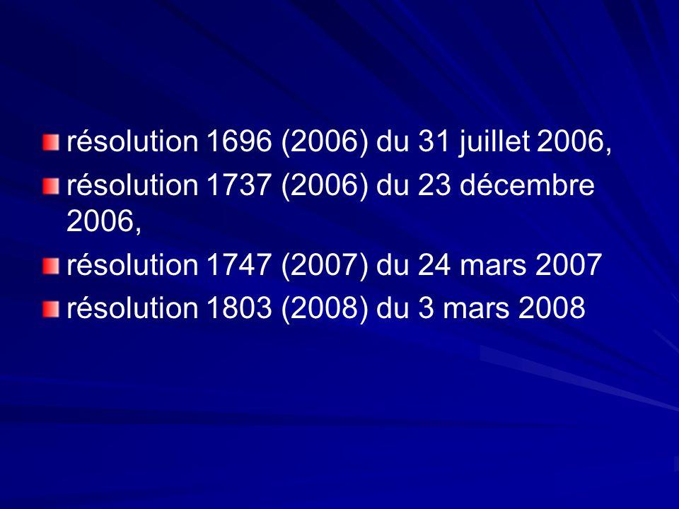 résolution 1696 (2006) du 31 juillet 2006, résolution 1737 (2006) du 23 décembre 2006, résolution 1747 (2007) du 24 mars 2007 résolution 1803 (2008) du 3 mars 2008