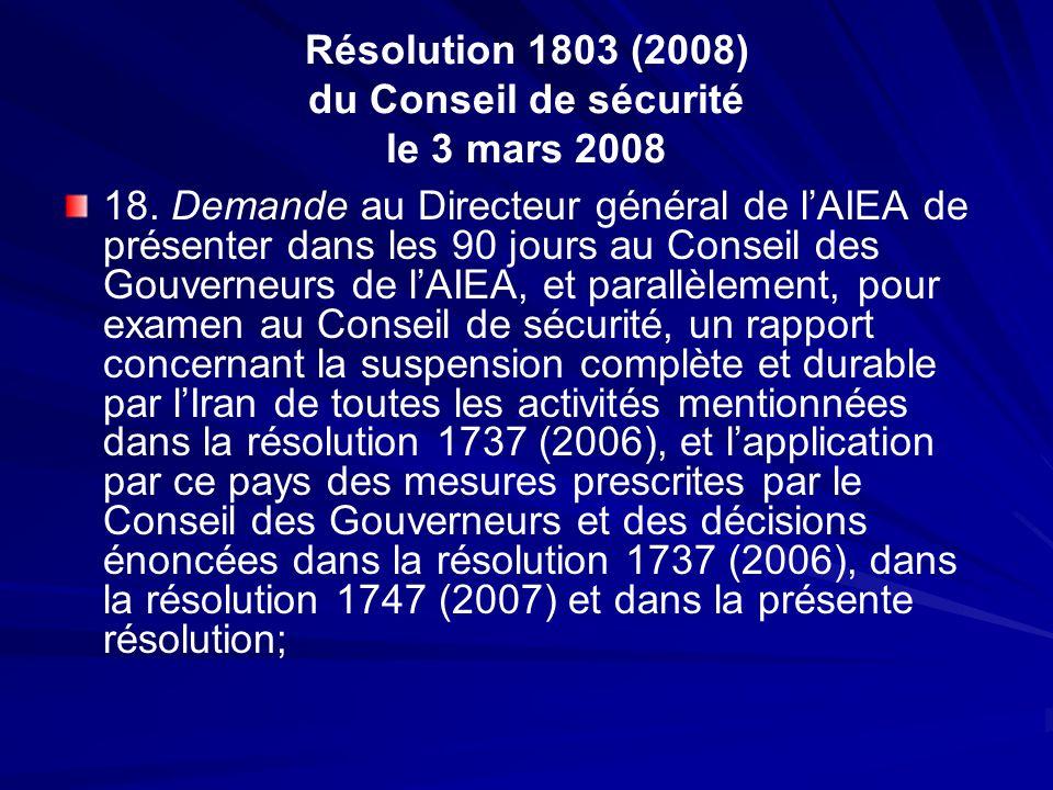Résolution 1803 (2008) du Conseil de sécurité le 3 mars 2008 18. Demande au Directeur général de lAIEA de présenter dans les 90 jours au Conseil des G