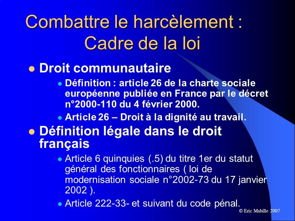 Combattre le harcèlement : Cadre de la loi Droit communautaire Définition : article 26 de la charte sociale européenne publiée en France par le décret n°2000-110 du 4 février 2000.