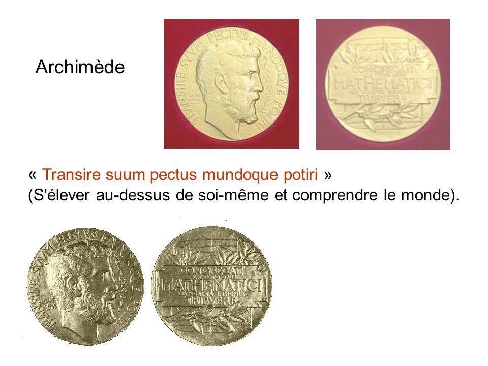 Archimède « Transire suum pectus mundoque potiri » (S élever au-dessus de soi-même et comprendre le monde).