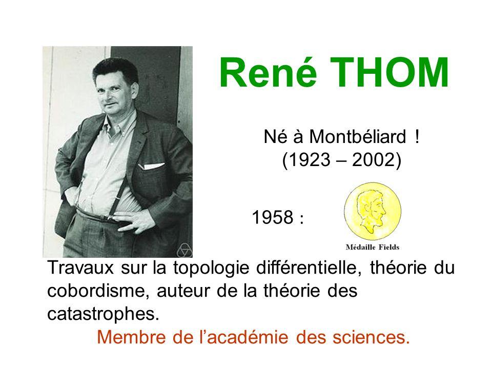 René THOM Né à Montbéliard .
