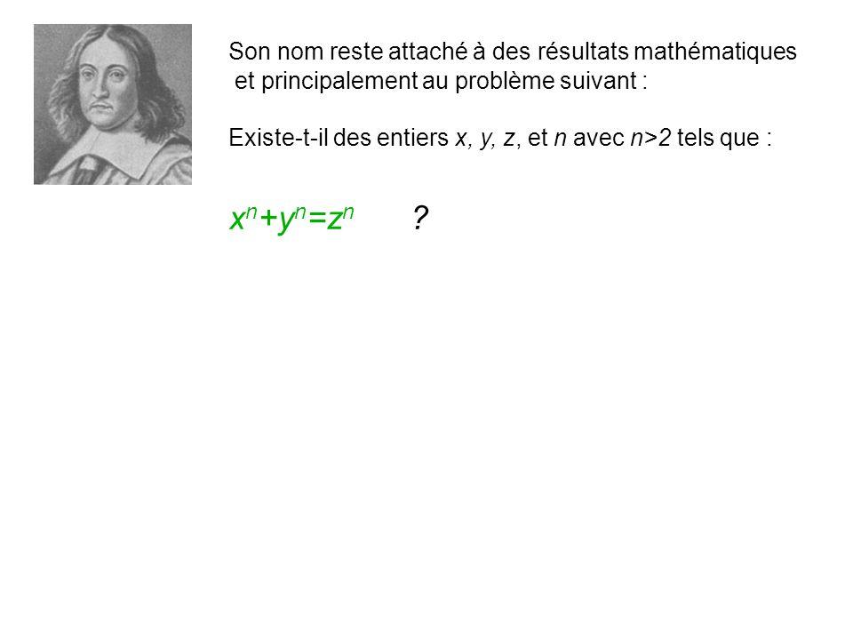 Son nom reste attaché à des résultats mathématiques et principalement au problème suivant : Existe-t-il des entiers x, y, z, et n avec n>2 tels que : x n +y n =z n