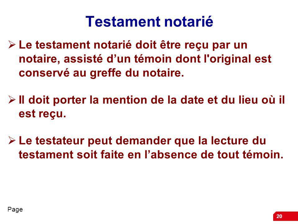 20 Testament notarié Le testament notarié doit être reçu par un notaire, assisté dun témoin dont l original est conservé au greffe du notaire.