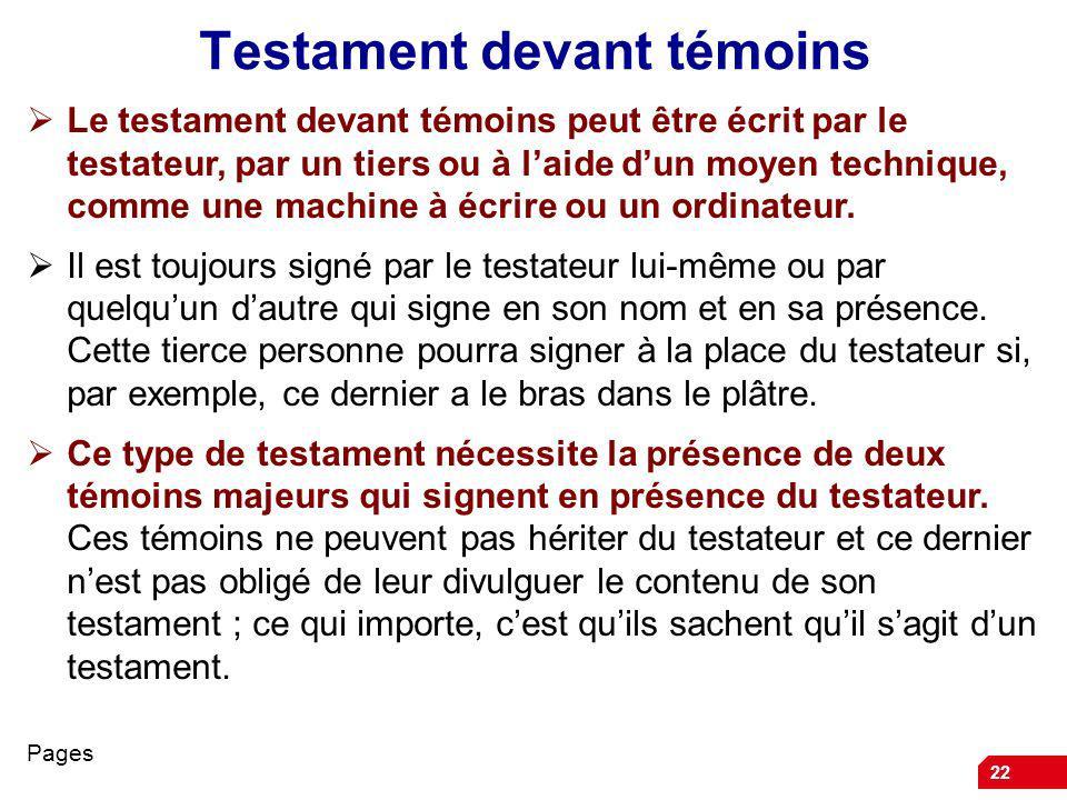 22 Testament devant témoins Le testament devant témoins peut être écrit par le testateur, par un tiers ou à laide dun moyen technique, comme une machine à écrire ou un ordinateur.