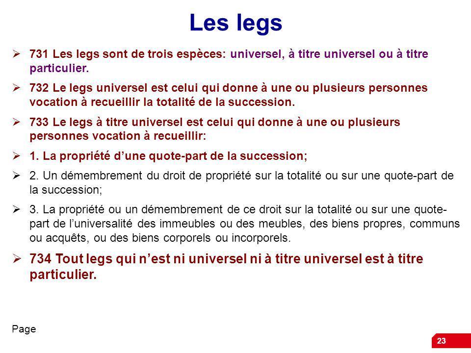 23 Les legs 731 Les legs sont de trois espèces: universel, à titre universel ou à titre particulier.