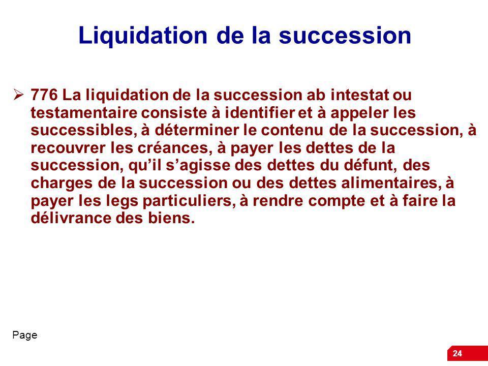 24 Liquidation de la succession 776 La liquidation de la succession ab intestat ou testamentaire consiste à identifier et à appeler les successibles,