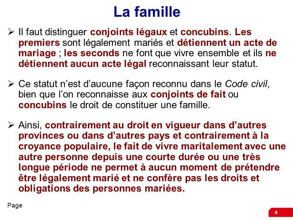 4 La famille Il faut distinguer conjoints légaux et concubins. Les premiers sont légalement mariés et détiennent un acte de mariage ; les seconds ne f