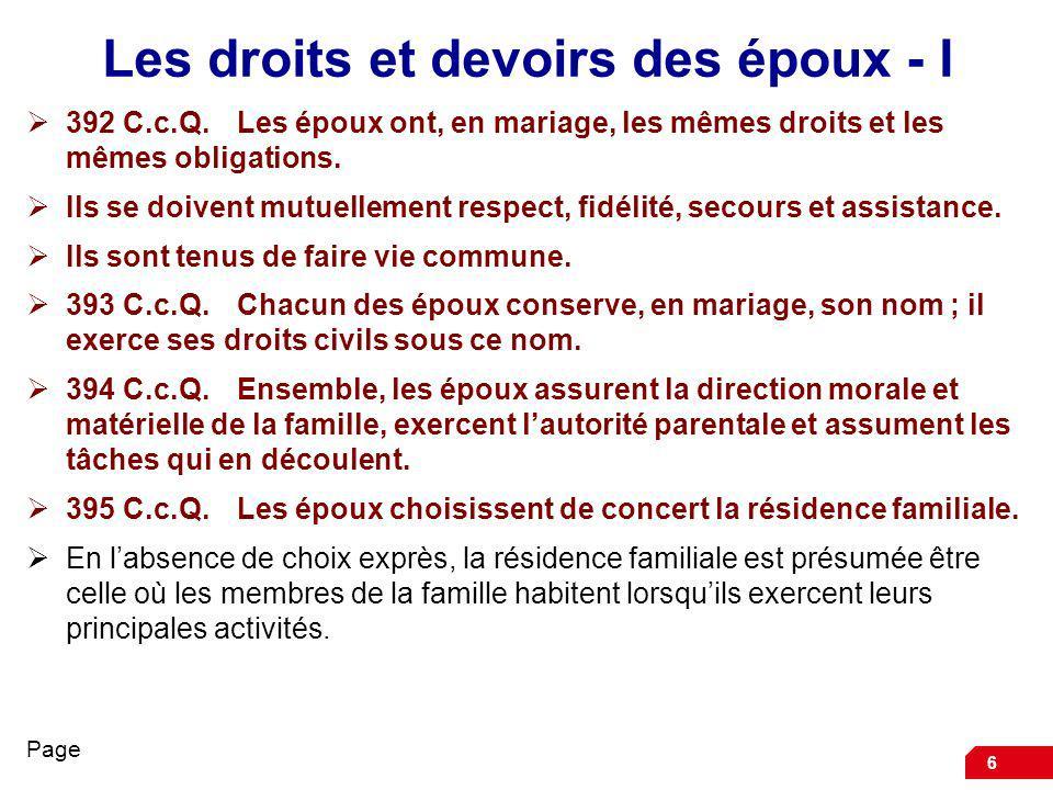 6 Les droits et devoirs des époux - I 392 C.c.Q.Les époux ont, en mariage, les mêmes droits et les mêmes obligations. Ils se doivent mutuellement resp