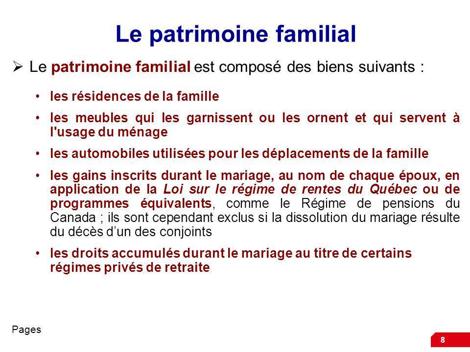 8 Le patrimoine familial Le patrimoine familial est composé des biens suivants : les résidences de la famille les meubles qui les garnissent ou les or