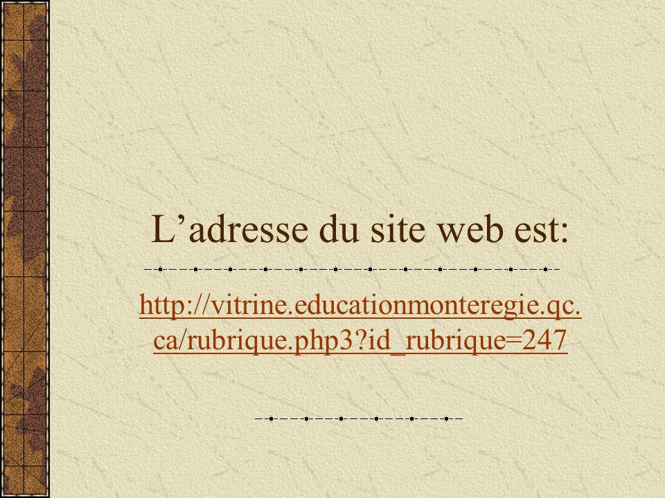 Ladresse du site web est: http://vitrine.educationmonteregie.qc. ca/rubrique.php3 id_rubrique=247
