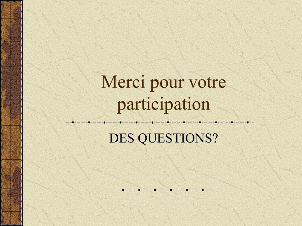 Merci pour votre participation DES QUESTIONS