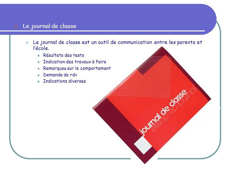 Le journal de classe Le journal de classe est un outil de communication entre les parents et lécole. Résultats des tests Indication des travaux à fair