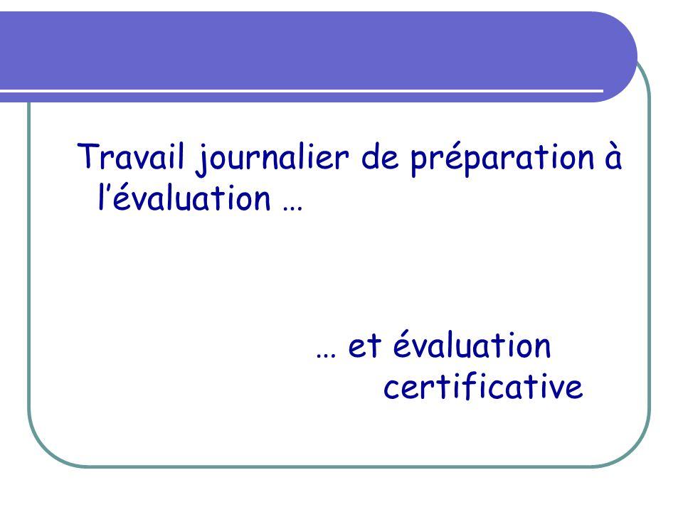 Travail journalier de préparation à lévaluation … … et évaluation certificative