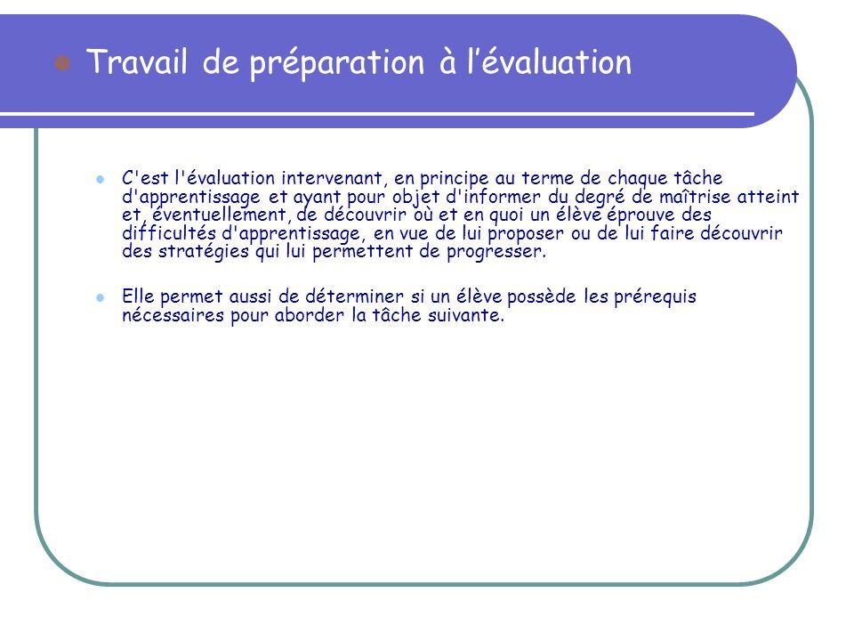 Travail de préparation à lévaluation C'est l'évaluation intervenant, en principe au terme de chaque tâche d'apprentissage et ayant pour objet d'inform