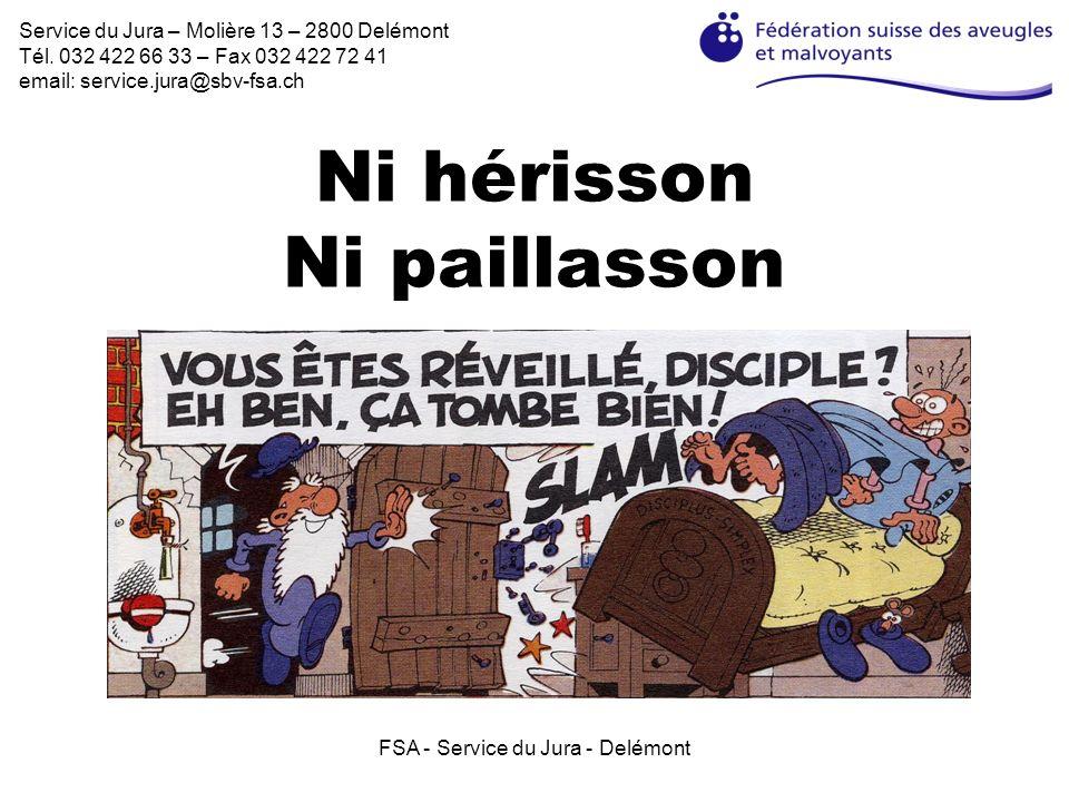 FSA - Service du Jura - Delémont Ni hérisson Ni paillasson Service du Jura – Molière 13 – 2800 Delémont Tél. 032 422 66 33 – Fax 032 422 72 41 email: